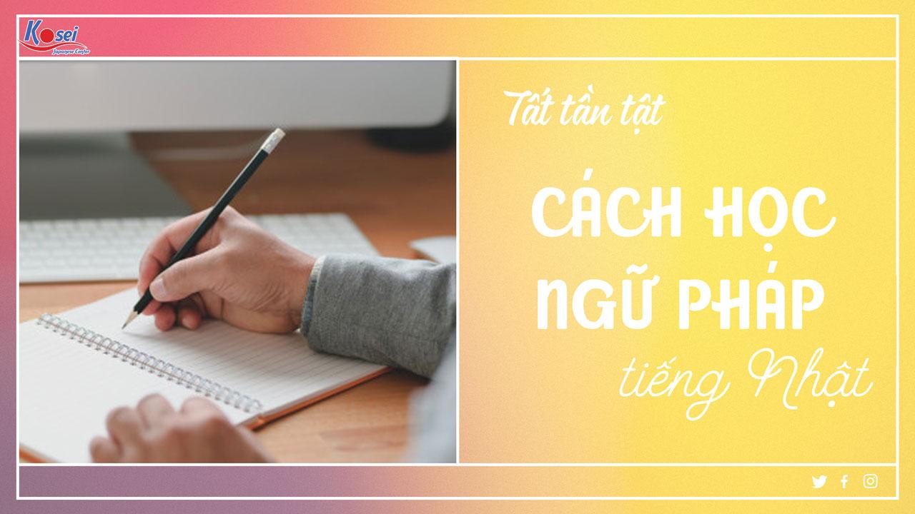 https://kosei.vn/tong-hop-cac-cach-hoc-ngu-phap-tieng-nhat-sieu-loi-hai-n3129.html