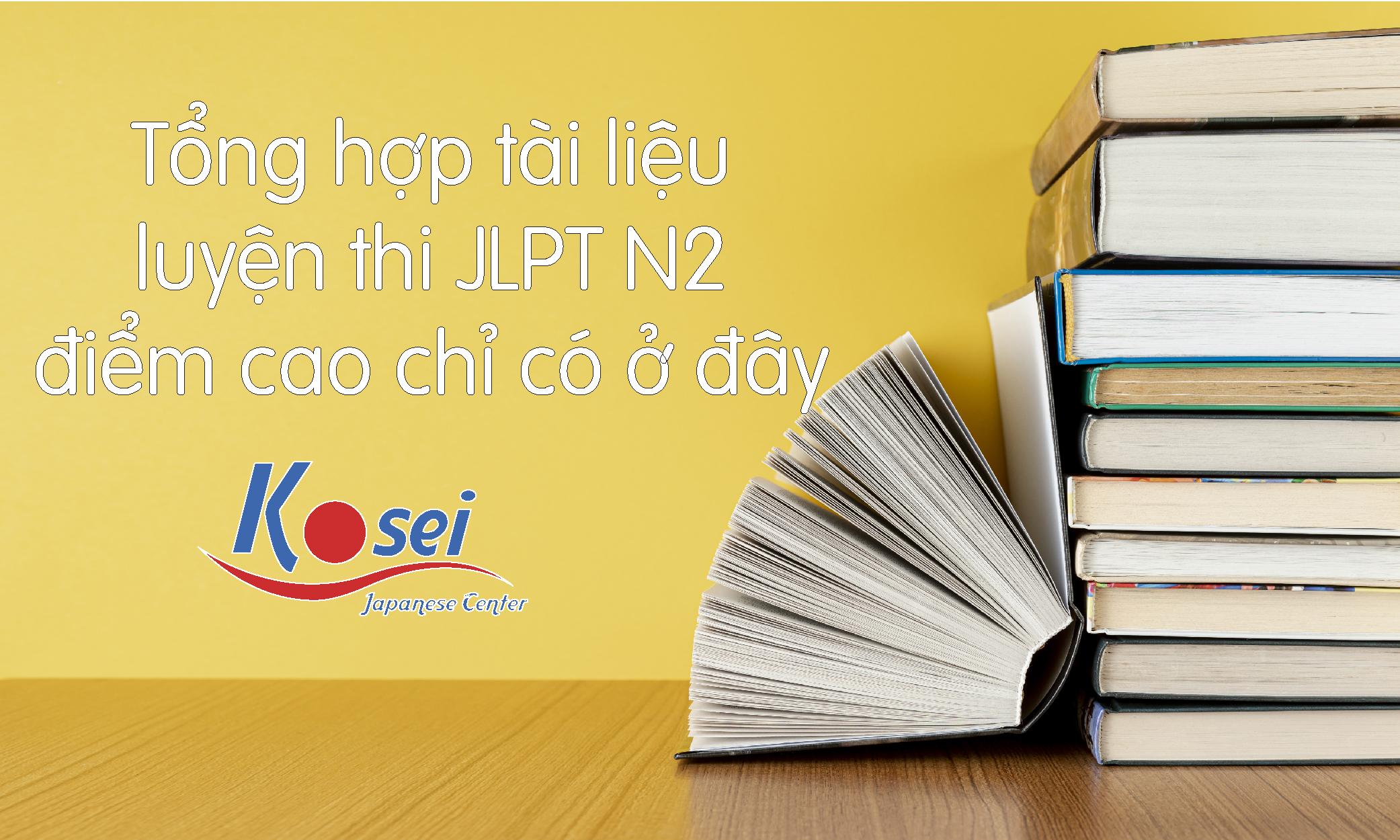 https://kosei.vn/tong-hop-tai-lieu-luyen-thi-jlpt-n2-diem-cao-chi-co-o-day-n2919.html