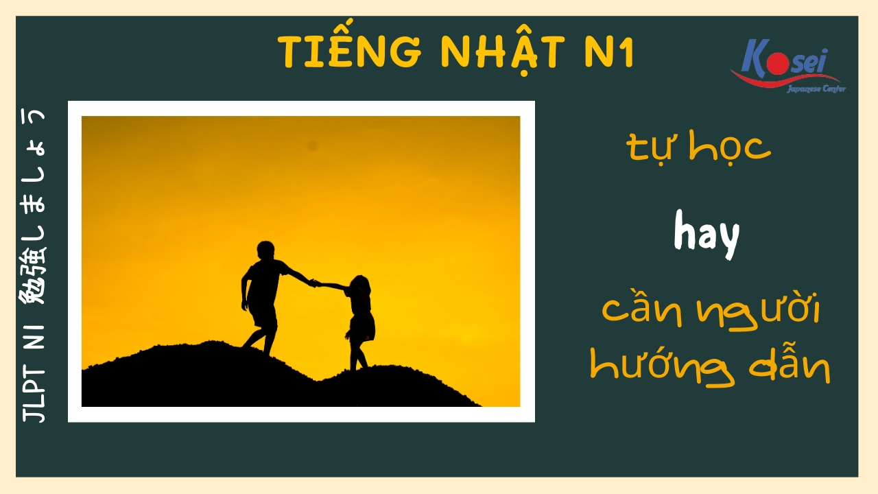 https://kosei.vn/hoc-tieng-nhat-n1-can-nguoi-huong-dan-hay-tu-hoc-tot-hon-n2958.html