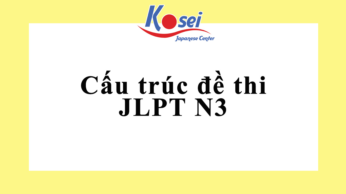 https://kosei.vn/cau-truc-de-thi-jlpt-n3-n2195.html