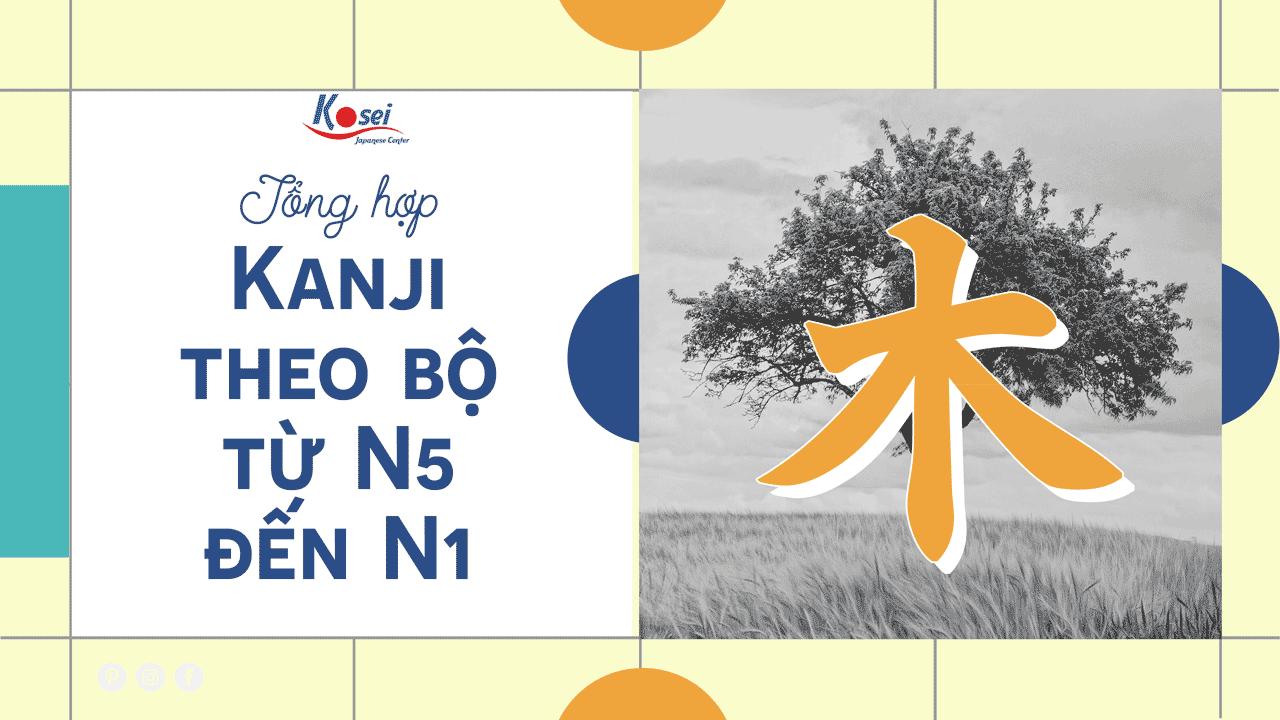 Ghi nhớ Kanji theo bộ Mộc liên quan tới cây cối!!