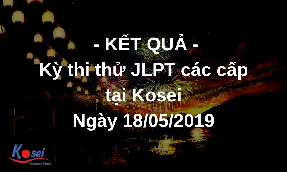 [ KẾT QUẢ ] Kỳ thi thử JLPT các cấp độ tại Kosei - Ngày 18/05/2019