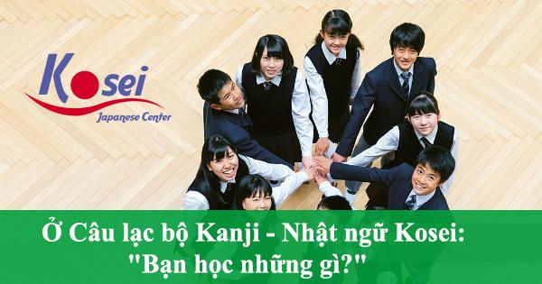 """Ở Câu lạc bộ Kanji – Trung tâm tiếng Nhật Kosei: """"Bạn học những gì?"""""""