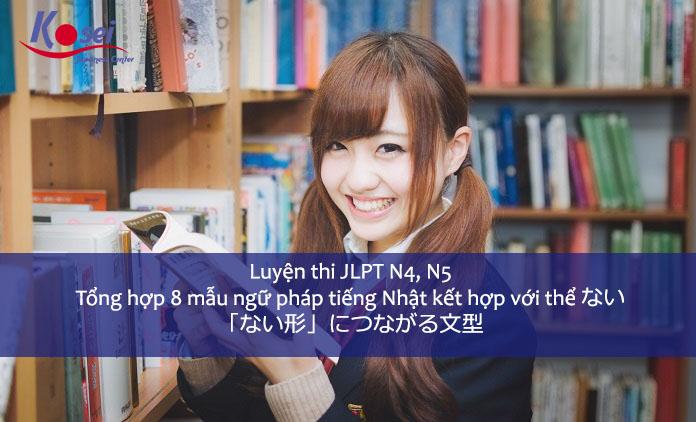 Luyện thi JLPT N4, N5: Tổng hợp 8 mẫu ngữ pháp tiếng Nhật kết hợp với thể ない
