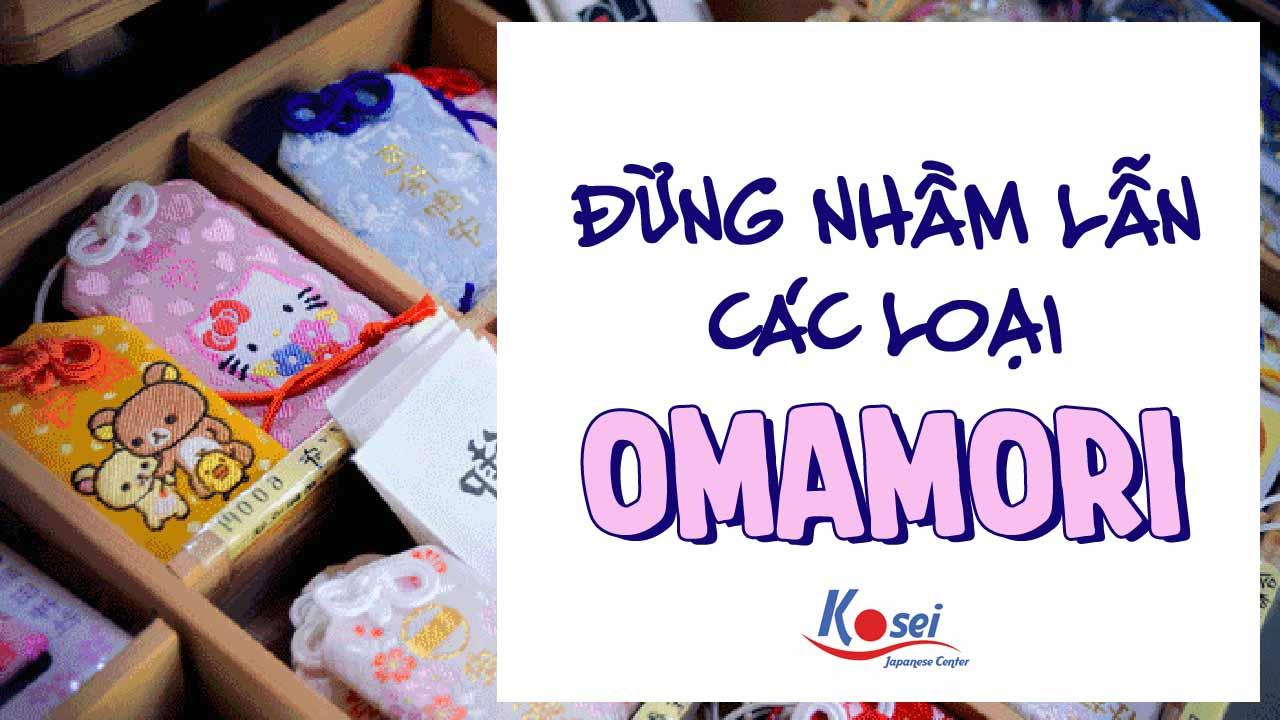 Đừng nhẫm lẫn các loại Omamori!